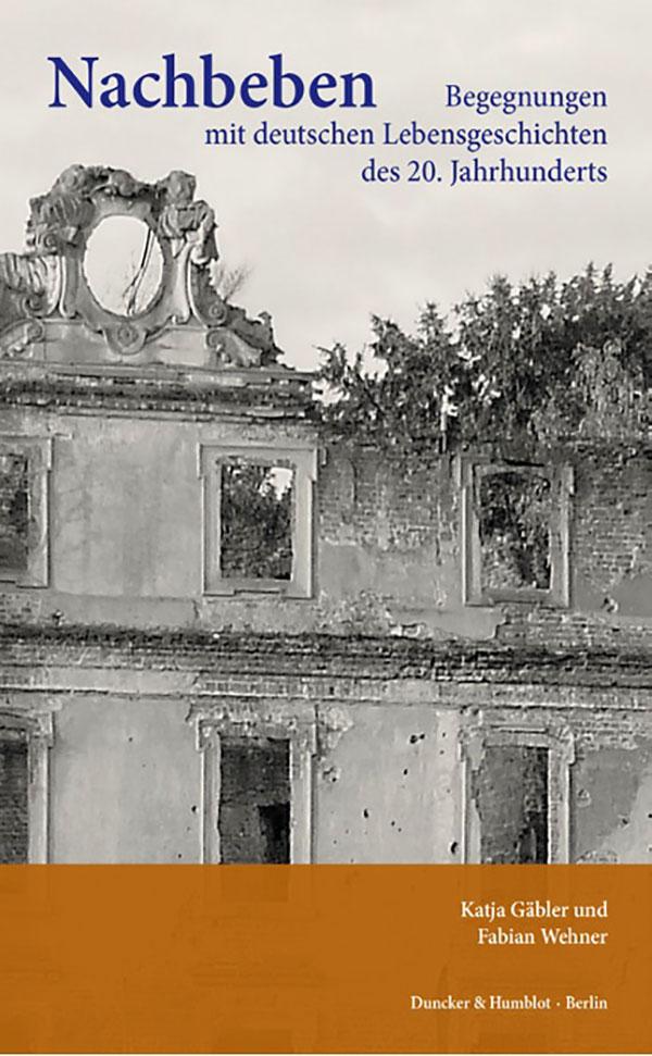 Nachbeben – Begegnungen mit deutschen Lebensgeschichten des 20. Jahrhunderts von Katja Gaebler und Fabian Wehner