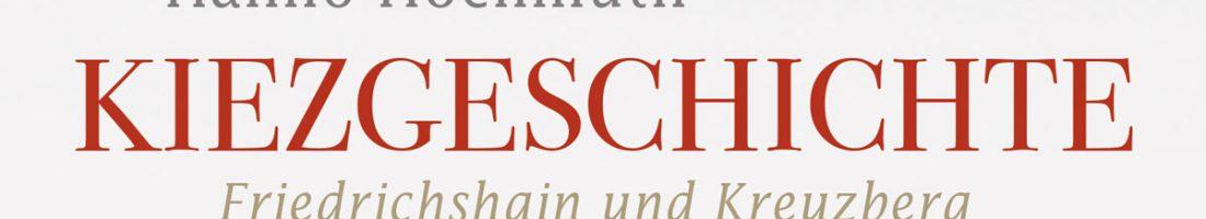 """Hanno Hochmuth """"Kiezgeschichte. Friedrichshain und Kreuzberg im geteilten Berlin"""""""